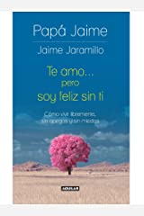 Te amo pero soy feliz sin ti: Cómo vivir libremente, sin apegos y sin miedos (Spanish Edition) Kindle Edition