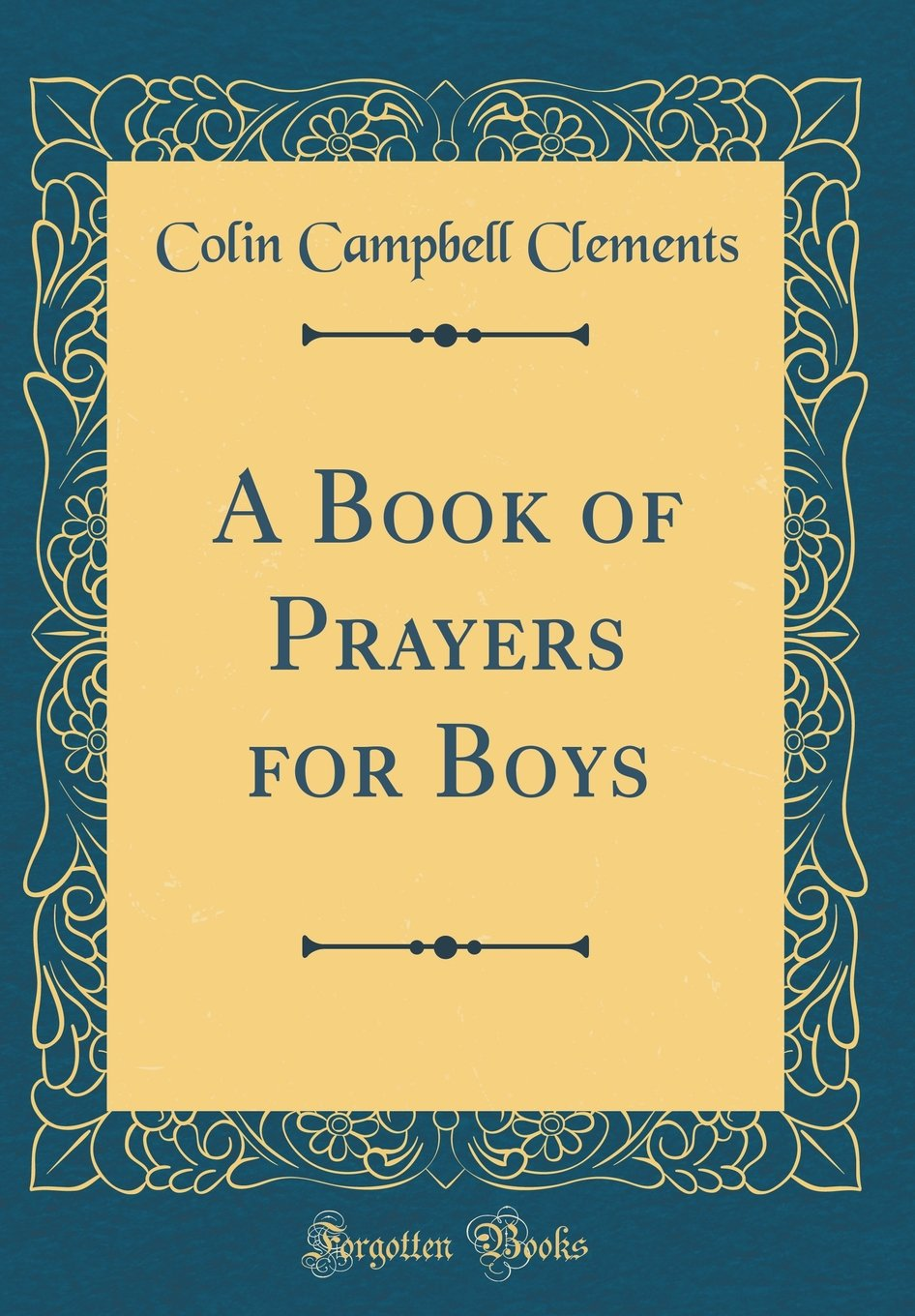 A Book of Prayers for Boys (Classic Reprint): Colin Campbell Clements:  9780332714677: Amazon.com: Books