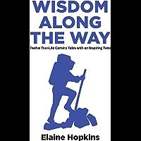 Wisdom Along The Way: Twelve True-Life Camino Tales With An Inspiring Twist (English Edition)