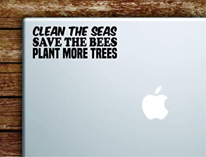 Clean the Seas Save the Bees Plant More Trees Laptop Apple Macbook Car  Quote Wall Decal Sticker Art Vinyl Cute Inspirational Teen Boy Girl  Environment