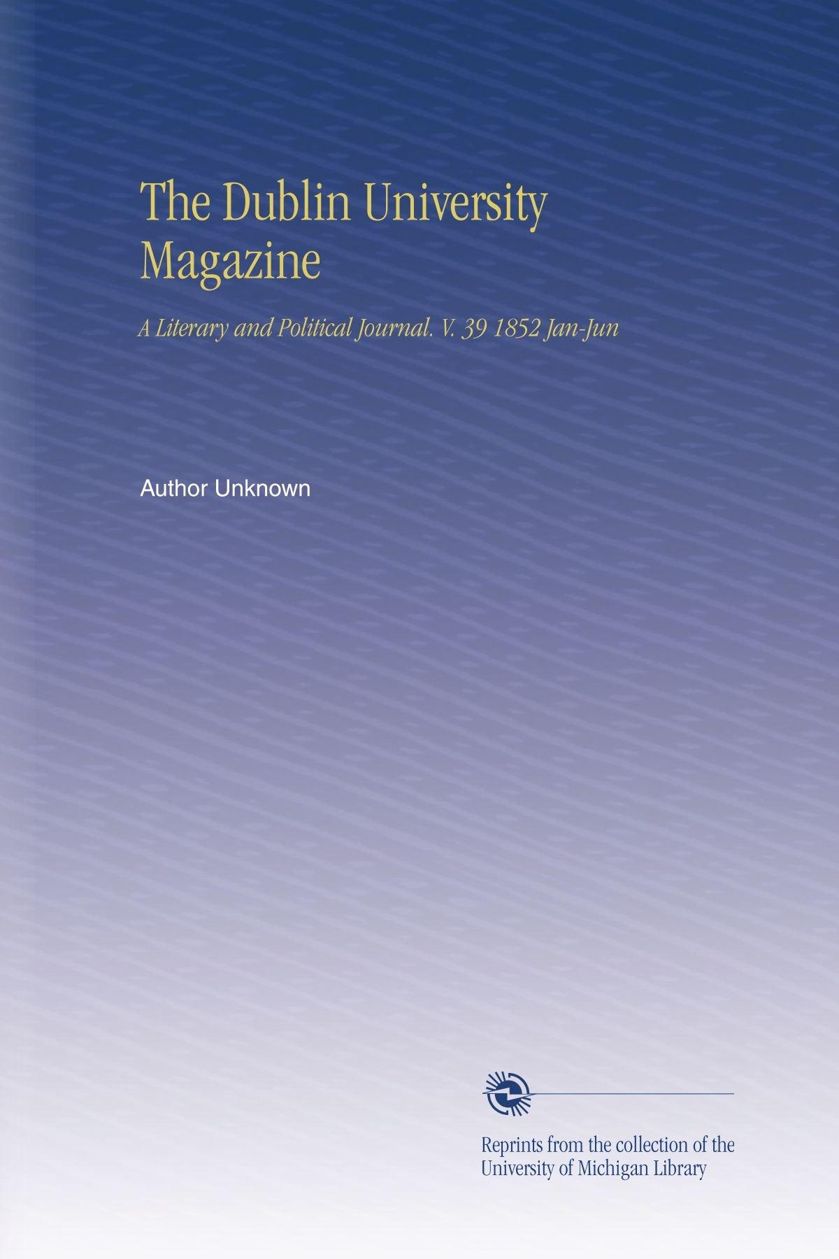 The Dublin University Magazine: A Literary and Political Journal. V. 39 1852 Jan-Jun ebook
