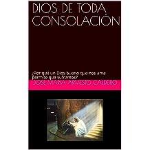 DIOS DE TODA CONSOLACIÓN: ¿Por qué un Dios bueno que nos ama permite que suframos? (Spanish Edition) Aug 16, 2018