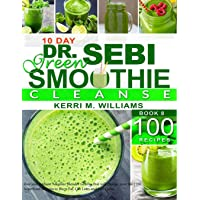 Dr. Sebi 10-Day Green Smoothie Cleanse: Raw and Radiant Alkaline Blender Greens that will change your life   101…