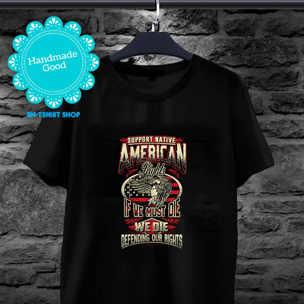 Native America Defending Our Rights T-shirt For And