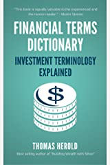 Financial Terms Dictionary - Investment Terminology Explained Kindle Edition