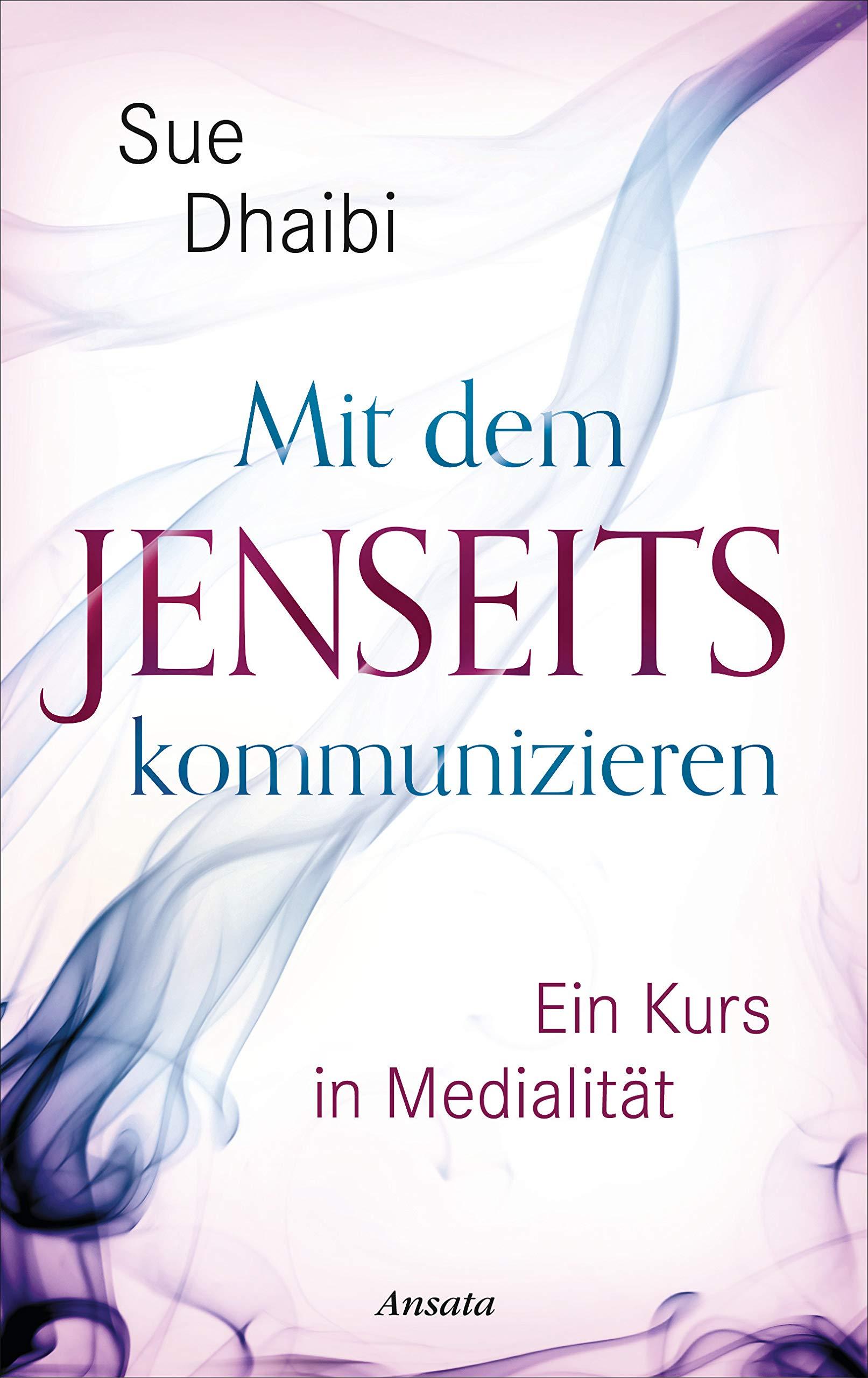 Mit dem Jenseits kommunizieren: Ein Kurs in Medialität Gebundenes Buch – 18. Februar 2019 Sue Dhaibi Ansata 3778775405 Esoterik