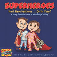 Superheroes Don't Have Bedtimes ... Or Do They?: A Story about the Power of a Good Night's Sleep (Little Superhero Series)