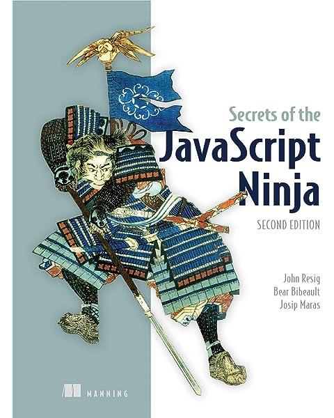Secrets Of The Javascript Ninja John Resig Bear Bibeault Josip Maras 9781617292859 Amazon Com Books