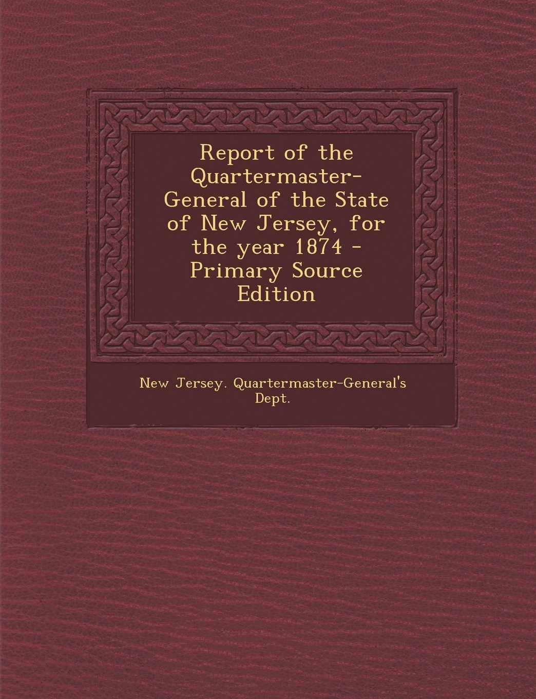 Report of the Quartermaster- General of the State of New Jersey, for the year 1874 ebook