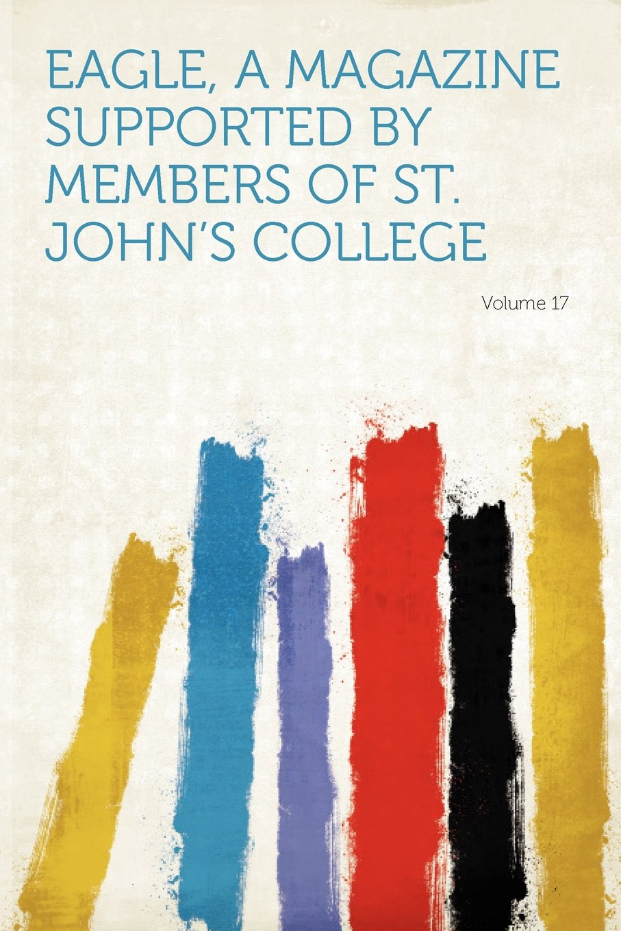 Read Online Eagle, a Magazine Supported by Members of St. John's College Volume 17 ebook