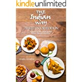 The indian Way - Street Food Edition: Experience the Bites with the Samosas, Pakoras, Okras and Much More ! (The Indian Way C