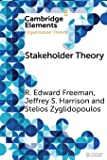 Stakeholder Theory: Concepts and Strategies (Elements in Organization Theory)