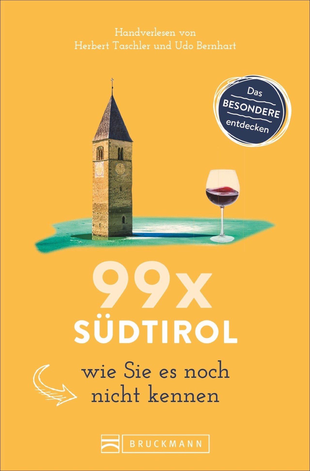 Bruckmann Reiseführer: 99 x Südtirol wie Sie es noch nicht kennen. 99x Kultur, Natur, Essen und Hotspots abseits der bekannten Highlights. NEU 2018.