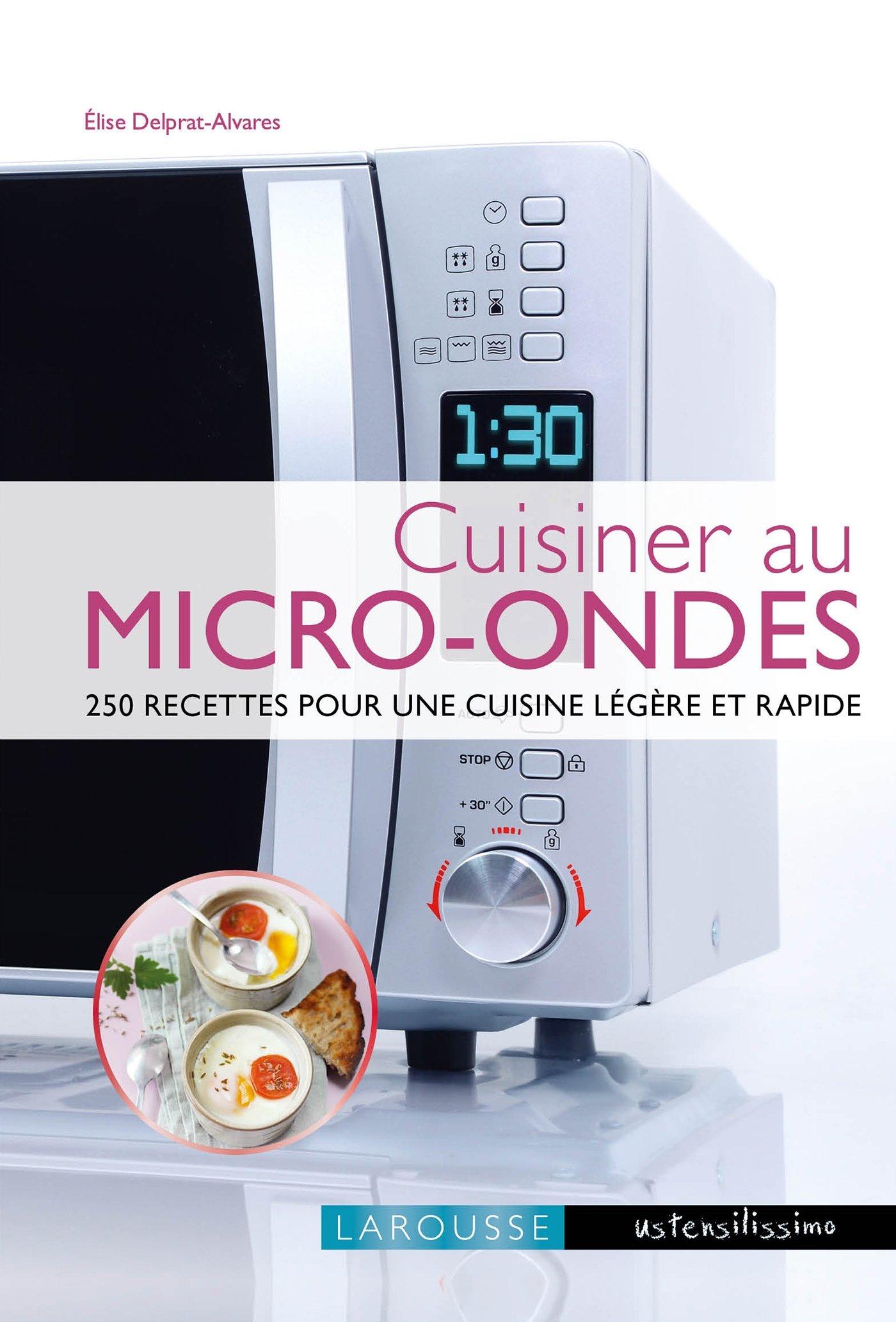 Cuisiner Au Micro Ondes 250 Recettes Pour Une Cuisine