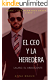 El CEO y la Heredera: Lauro - El Arrogante (Spanish Edition)