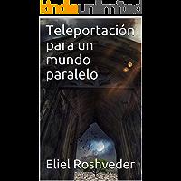 Teleportación para un mundo paralelo (SERIE CUENTOS DE TERROR Y SUSPENSIÓN nº 2)