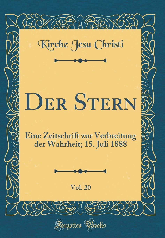 Der Stern, Vol. 20: Eine Zeitschrift Zur Verbreitung Der Wahrheit; 15. Juli 1888 (Classic Reprint)
