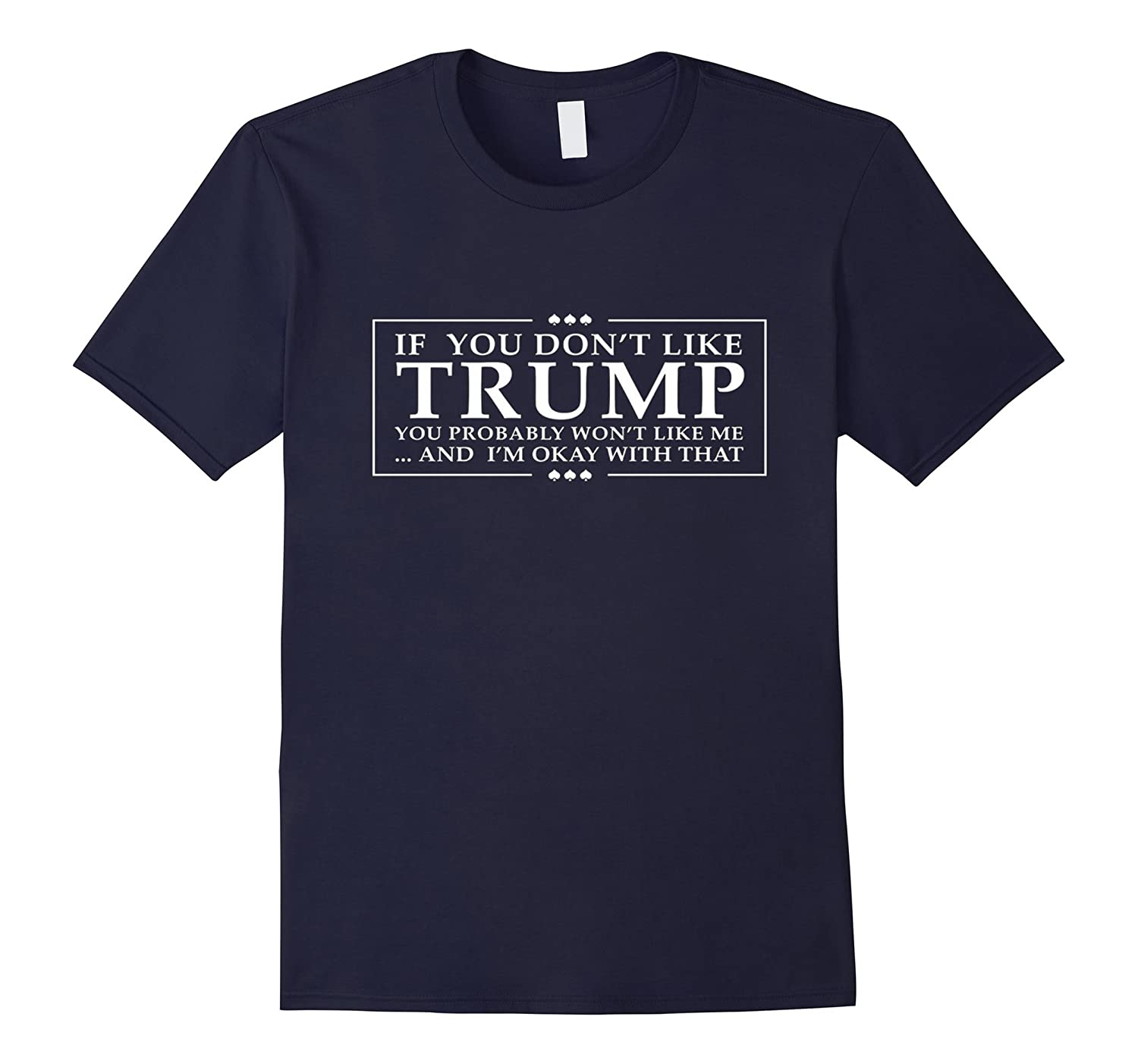 If you dont like Trump T Shirt men shirt 2017-CD