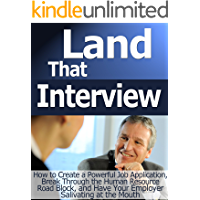 Land that Interview: How to Create a Powerful Job Application, Break Through the Human Resources Roadblock, and Have…
