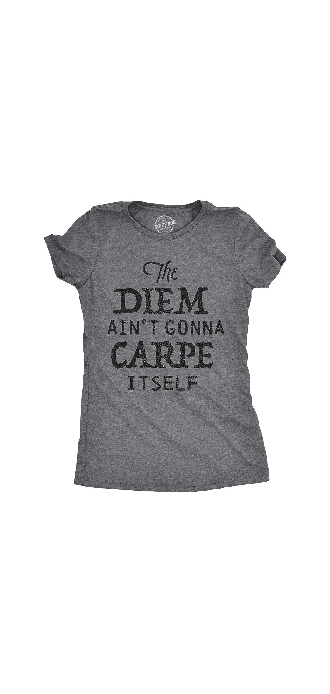 Womens The Diem Aint Gonna Carpe Itself Tshirt Funny Tee