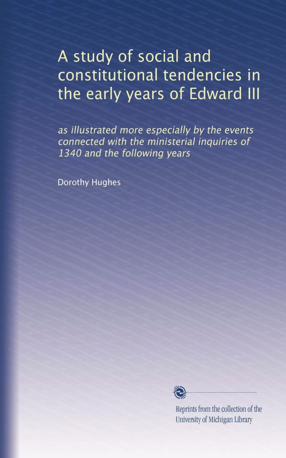 A study of social and constitutional tendencies in the early years of Edward III: as illustrated more especially by the events connected with the ministerial inquiries of 1340 and the following years pdf epub