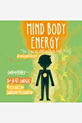 Mind Body Energy: Law Of Attraction For Kids (Strong Mind For Kids) Paperback