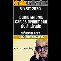 FUVEST 2020 CLARO ENIGMA Carlos Drummond de Andrade: Análise da obra (A Literatura no Vestibular Fuvest 2018 Livro 6)