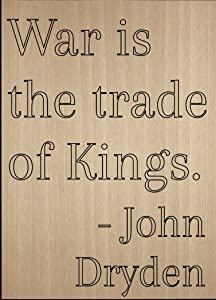"""Mundus Souvenirs War is The Trade of Kings. Quote by John Dryden, Laser Engraved on Wooden Plaque - Size: 8""""x10"""""""