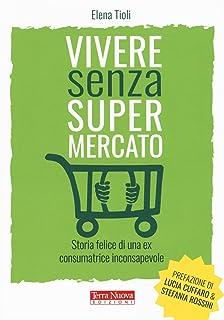 Vivere senza supermercato. Storia felice di una ex consumatrice  inconsapevole 9c276fa75b6