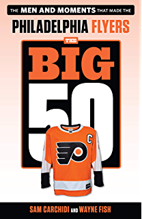 The Story of the Iconic Hockey Club and its Top 50 Heroes The Philadelphia Flyers at 50 Wins /& Events