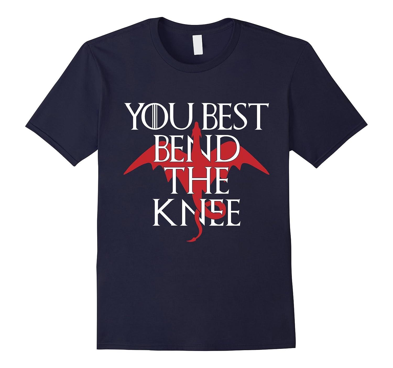 You Best Bend The Knee T-Shirt - Dragon Tee Shirt-Art
