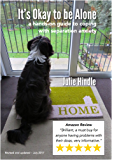 It's Okay to be Alone: A hands on guide to coping with canine separation anxiety (English Edition)