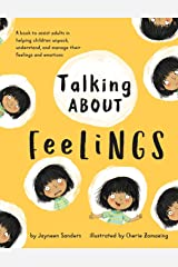 Talking About Feelings: A book to assist adults in helping children unpack, understand and manage their feelings and emotions Paperback