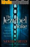 The Jezebel Yoke, Breaking Free from Bondage and Deception