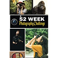 Image for A 52 Week Photography Challenge: 52 Creative Photography Ideas Book for Photographers. Tips, Techniques, and Exercises to Motivate and Develop Your ... With Notes Section. Photography Prompts