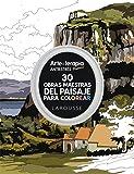 Arte-terapia 30 obras maestras del paisaje para colorear (Larousse - Libros Ilustrados/ Prácticos - Ocio Y Naturaleza - Ocio)