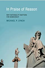 In Praise of Reason: Why Rationality Matters for Democracy Kindle Edition