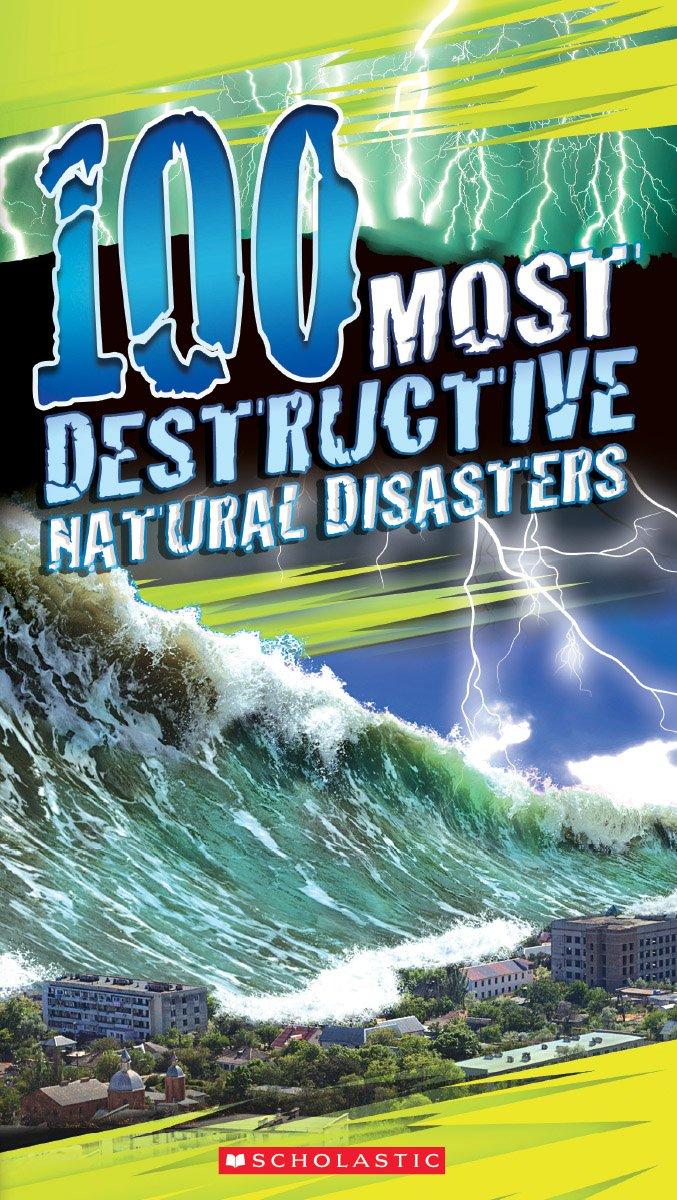 100 Most Destructive Natural Disasters Ever: Anna Claybourne:  9780545808590: Amazon.com: Books