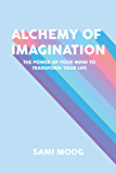 Alchemy of Imagination: The Power of Your Mind to Transform Your Life (English Edition)