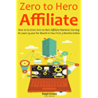 ZERO TO HERO AFFILIATE: How to Go from Zero to Hero Affiliate Marketer Earning At Least $3,000 Per Month in Your First 3 Months Online (English Edition)