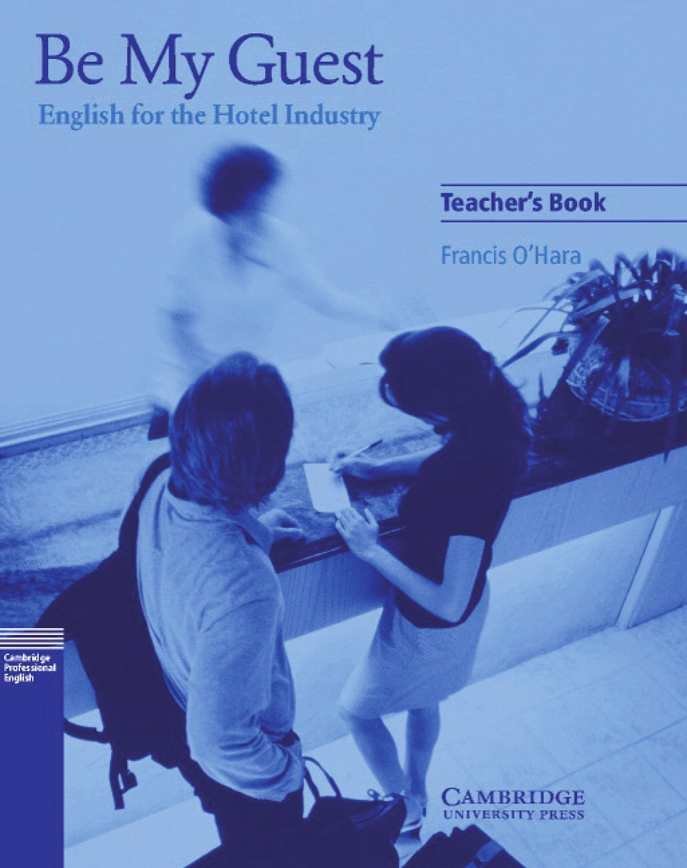 Be My Guest: English for the Hotel Industry. Teacher's Book