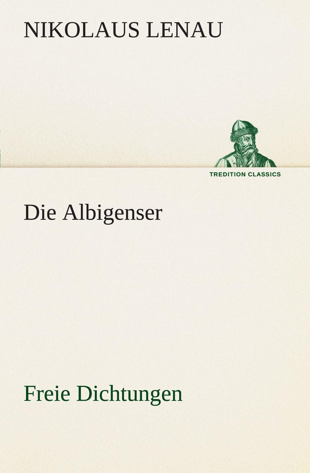 Download Die Albigenser: Freie Dichtungen (TREDITION CLASSICS) (German Edition) pdf epub