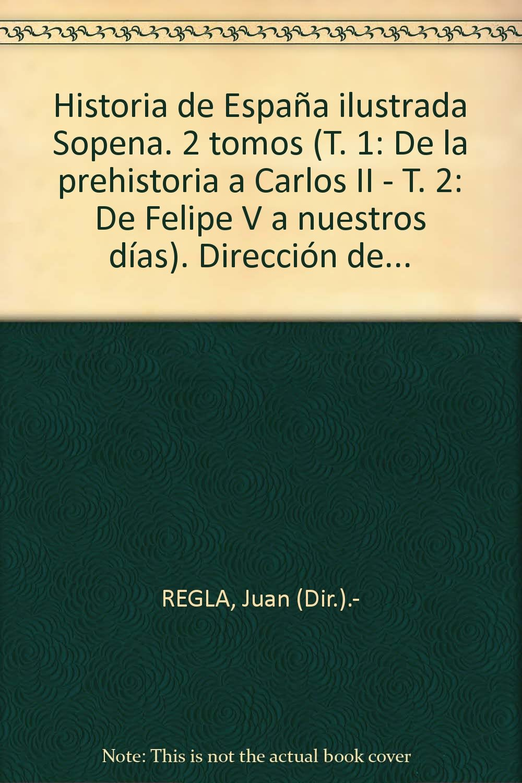 Historia de España ilustrada Sopena. 2 tomos T. 1: De la prehistoria a Carlo...: Amazon.es: REGLA, Juan (Dir.).-: Libros