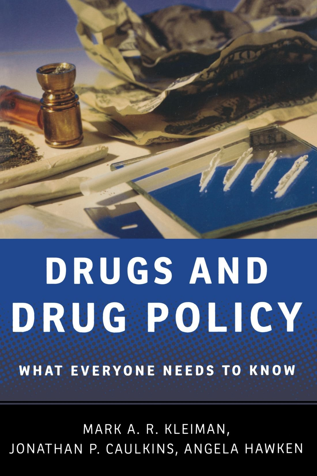 Drugs And Drug Policy What Everyone Needs To Know