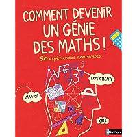 Comment devenir un génie en maths - 50 expériences amusantes - Dès 8 ans