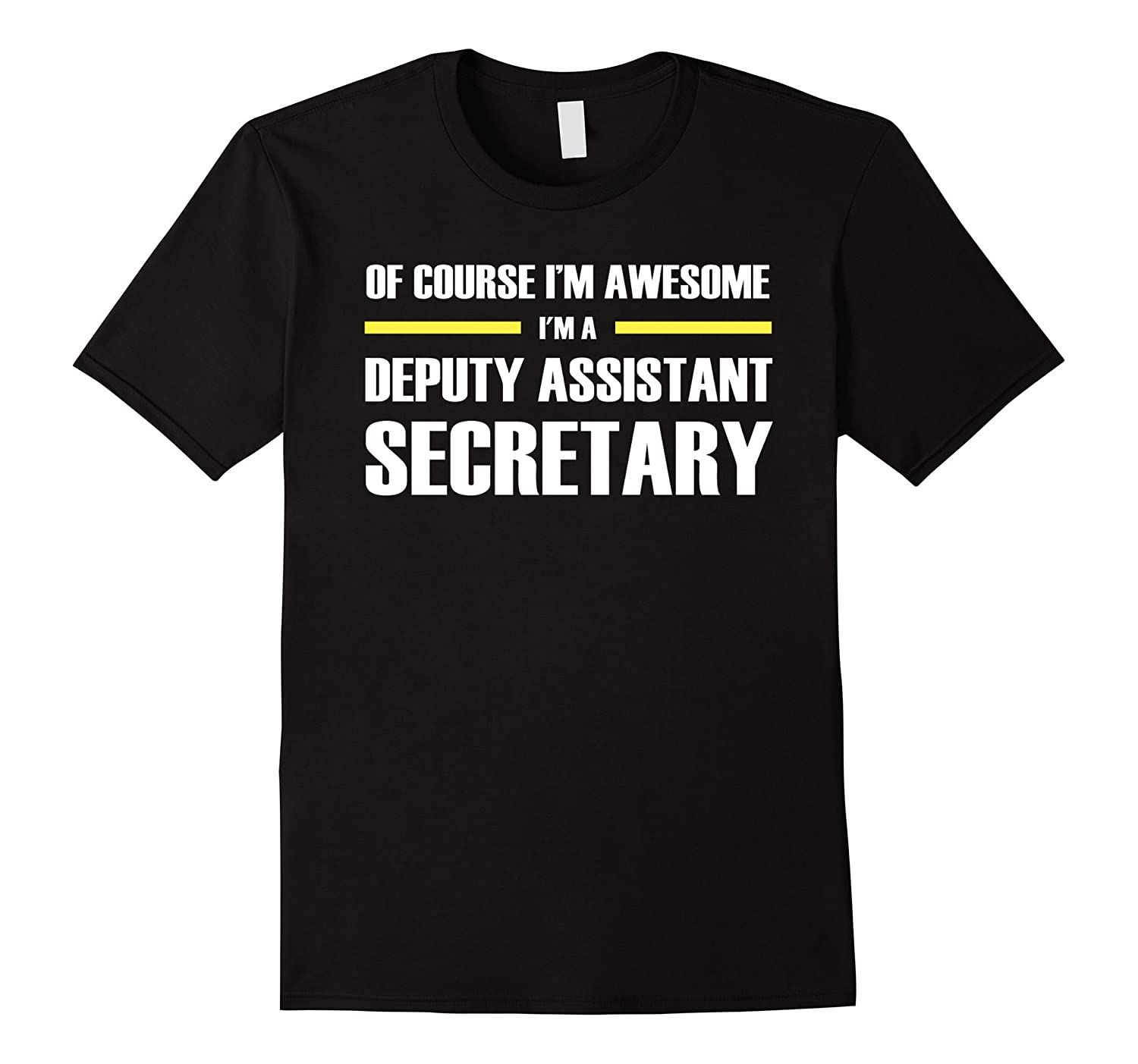 Deputy Assistant Secretary Gifts Im Awesome T-Shirt-TD