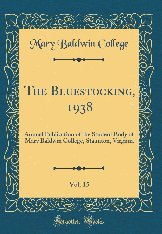 Download The Bluestocking, 1938, Vol. 15: Annual Publication of the Student Body of Mary Baldwin College, Staunton, Virginia (Classic Reprint) pdf epub