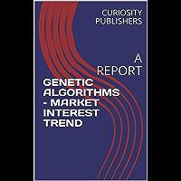 GENETIC ALGORITHMS – MARKET INTEREST TREND: A REPORT (English Edition)