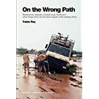 On the Wrong Path: Breakdowns, assaults, crooked cops, floods and other things which should never happen while crossing…
