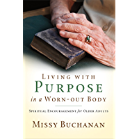 Living with Purpose in a Worn–Out Body